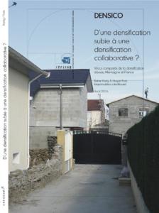 """Rapport de recherche DENSICO, recherche menée par Magali Paris et Rainer Kazig dans le cadre de l'appel d'offres du PUCA """"Vers des politiques publiques de densification et d'intensification douces; interêts, limites et opportunités""""."""